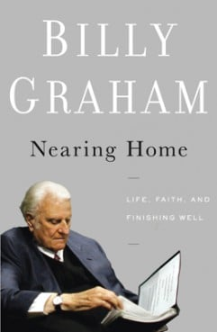 "Billy Graham's latest book, ""Nearing Home,"" focuses on steps for living well at the end of life. For use wtih RNS-GRAHAM-AGING, transmitted Oct. 4, 2011."