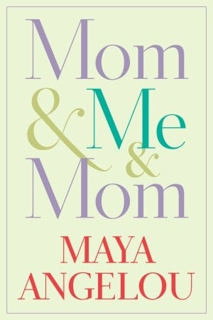 "Maya Angelou's new memoir details her relationship with ""Lady,"" her mother. (Random House, April 2013)"