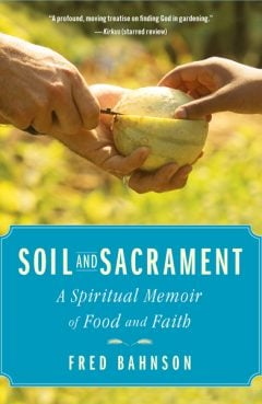 """The book cover of """"Soil and Sacrament"""" by Fred Bahnson."""