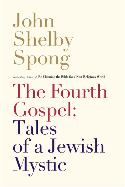 "John Shelby Spong's book ""The Fourth Gospel: Tales of a Jewish Mystic"". Photo courtesy HarperOne"