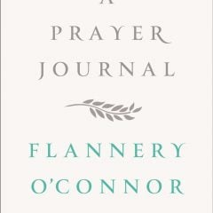 """""""A Prayer Journal"""" by Flannery O'Connor"""