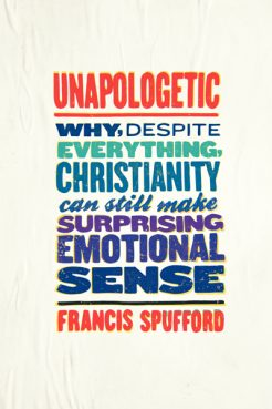 """Francis Spufford's """"Unapologetic: Why, Despite Everything, Christianity Can Still Make Surprising Emotional Sense"""" is aimed primarily at what he calls """"godless Europeans,"""" the post-Enlightenment elites who tend to regard religion with bemusement as a silly fairy tale, if not with open hostility, as a dangerous superstition. Photo courtesy HarperOne"""