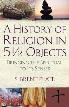 'A History of Religion in 5½ Objects' by S. Brent Plate.