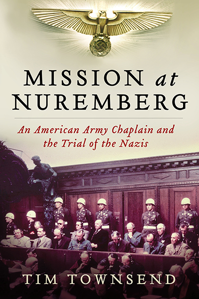 "Tim Townsend's 400-page ""Mission at Nuremberg"" details an American Army chaplain's mission to save the souls of Nazis imprisoned following the end of World War II."