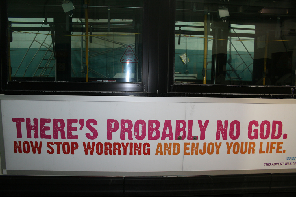 "A 2009 bus ad in Toronto with the slogan, ""There's Probably No God. Now Stop Worrying And Enjoy Your Life."" Photo via Wikimedia Commons."