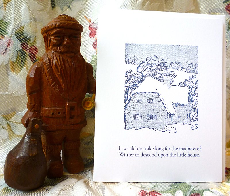 """It would not take long for the madness of Winter to descend upon the little house."" Photo by Kimberly Winston, card created by Zeichen Press Design & Letterpress"