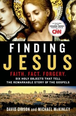 """""""Finding Jesus: Faith. Fact. Forgery,"""" is a new series from CNN and a book from RNS reporter David Gibson and co-author Michael McKinley. It examines biblical relics to discover the Jesus of history and the Christ of faith. Photo courtesy of St. Martin's Press"""