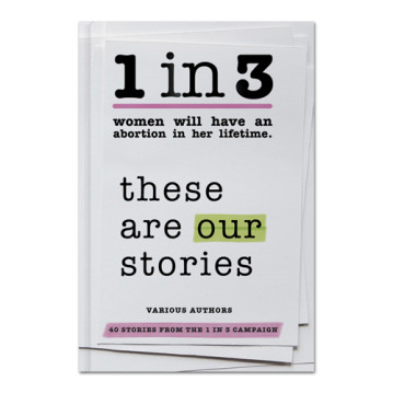 (RNS2-feb4) The 1 in 3 Campaign, a project of the abortion rights group Advocates for Youth, has introduced 40 women's stories in a new book to mark the Roe v. Wade anniversary. For use with RNS-RAPE-ABORT, transmitted on February 4, 2013, RNS photo courtesy 1 in 3 Campaign.