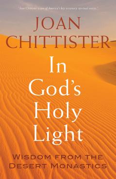 """In God's Holy Light: Wisdom from the Desert Monastics,"" by Joan Chittister. Photo courtesy of Franciscan Media"