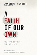 "Jonthan's 2012 book ""A Faith Of Our Own: Following Jesus Beyond the Culture Wars"" argued that many American Christians lead with their politics rather than their theology."