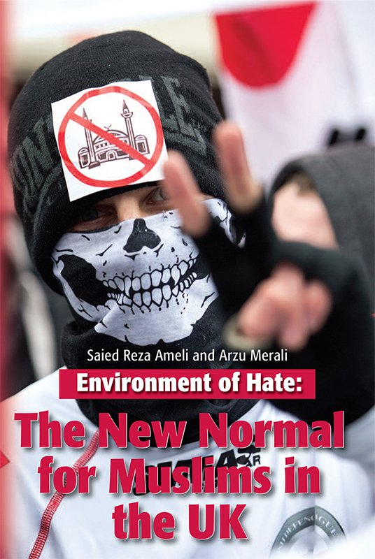 """Environment of Hate: The New Normal for Muslims in the UK,"" by Saied Reza Ameli and Arzu Merali. Photo courtesy of the Islamic Human Rights Commission (IHRC)"