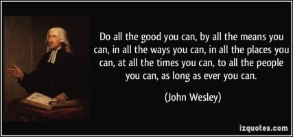 quote-do-all-the-good-you-can-by-all-the-means-you-can-in-all-the-ways-you-can-in-all-the-places-you-john-wesley-355045
