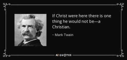 quote-if-christ-were-here-there-is-one-thing-he-would-not-be-a-christian-mark-twain-36-78-67