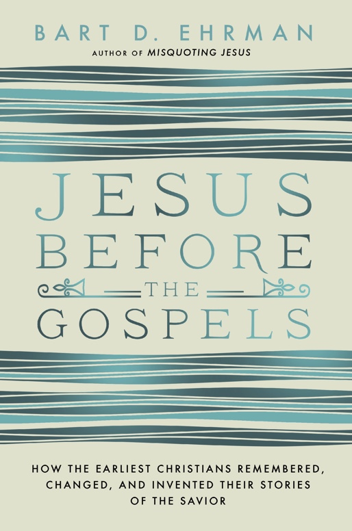 """Jesus Before the Gospels,"" by Bart D. Ehrman. Photo courtesy of HarperOne"