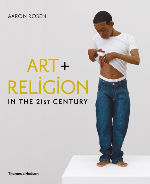 """""""Art & Religion in the 21st Century"""" by Aaron Rosen. Book cover photo courtesy of Thames & Hudson"""