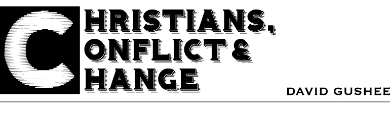 Christians, Conflict & Change. David Gushee.