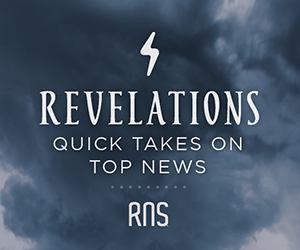 RNS Revelations: quick takes on top news