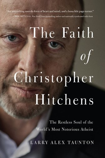 """The Faith of Christopher Hitchens,"" by Larry Alex Taunton. Photo courtesy of Fixed Point Foundation"