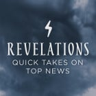 Revelations: Quick Takes on Top News