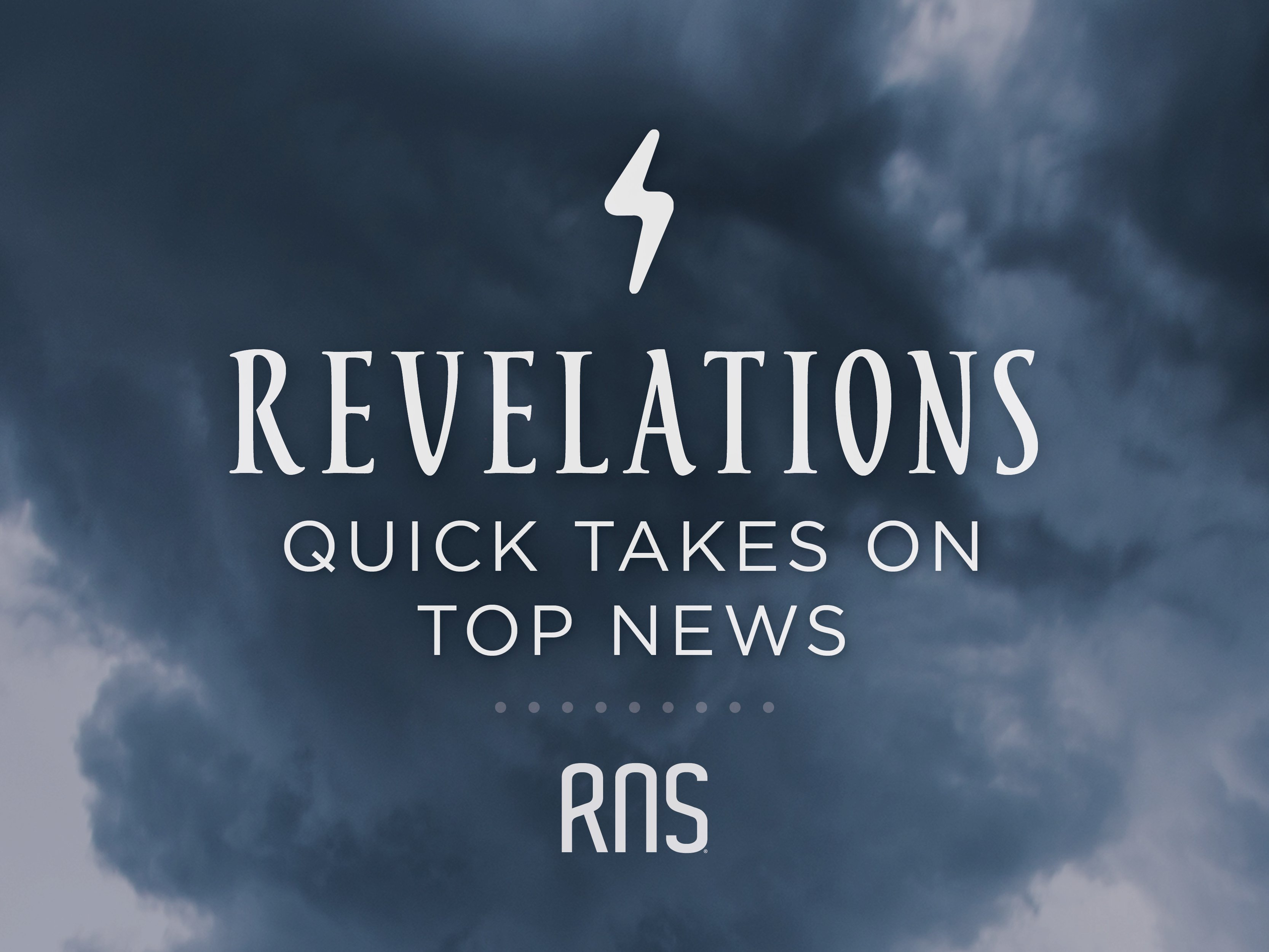 Revelations: Quick takes on top news (RNS)