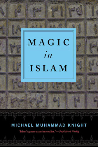 """Magic in Islam"" by Michael Muhammad Knight. Photo courtesy of TarcherPerigee"