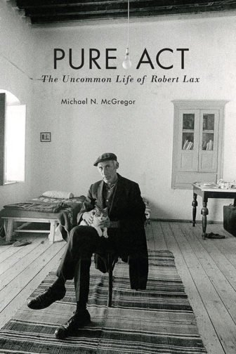 """Pure Act: The Uncommon Life of Robert Lax,"" by Michael N. McGregor. Jacket image: Photo by Jim Sugar; Jacket design by TG Design, photo courtesy of Fordham University Press"