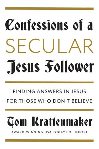 """Confessions of a Secular Jesus Follower,"" by Tom Krattenmaker. Photo courtesy of Penguin Random House"