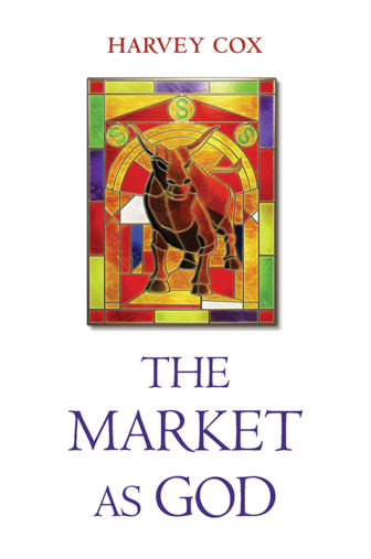 """The Market as God,"" by Harvey Cox. Photo courtesy of Harvard Divinity School"