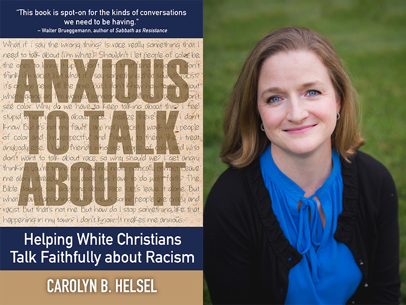 """""""Anxious to Talk About It: Helping White Christians Talk Faithfully About Racism"""" by the Rev. Carolyn Helsel. Images courtesy of Chalice Press"""