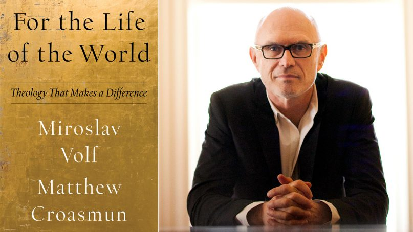 """""""For the Life of the World: Theology That Makes a Difference"""" book jacket and Miroslav Volf. Portrait photo by Christopher Capozziello"""