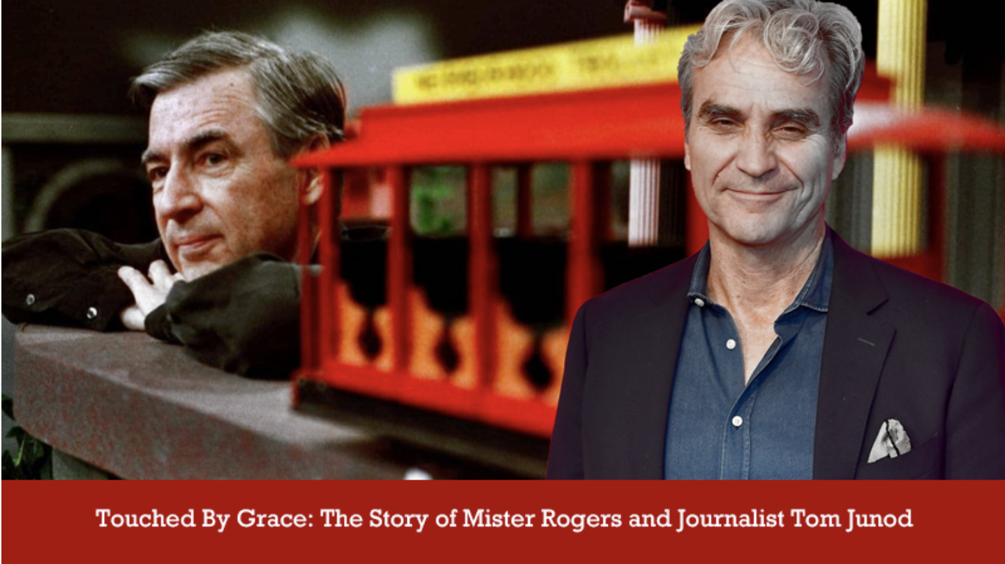 Touched By Grace The Story Of Mister Rogers And Journalist Tom Junod