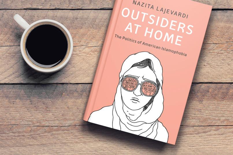 """Outsiders at Home: The Politics of American Islamophobia"" by Nazita Lajevardi. Courtesy photo"