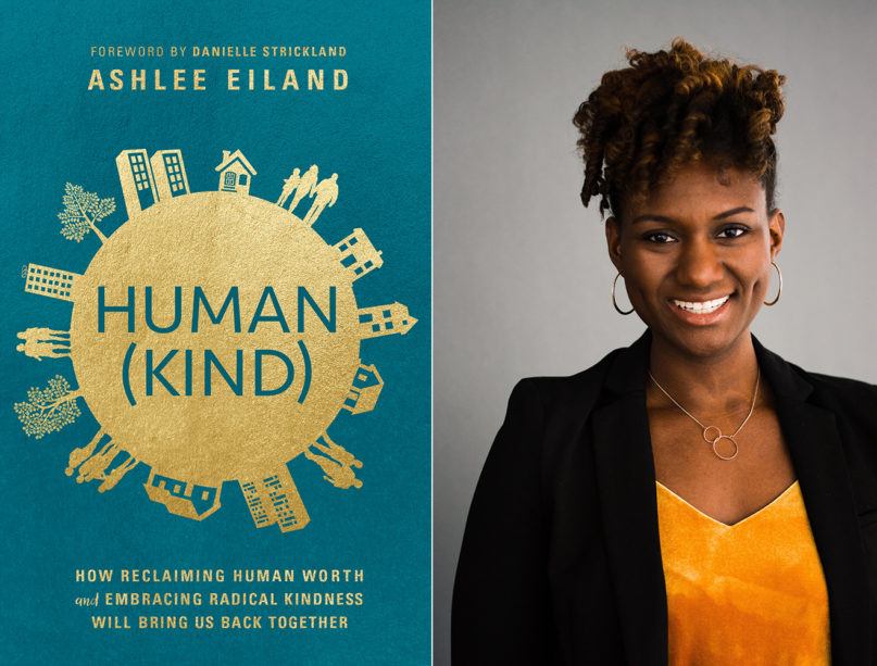 """""""Human(Kind): How Reclaiming Human Worth and Embracing Radical Kindness Will Bring Us Back Together"""" and author Ashlee Eiland. Courtesy images"""