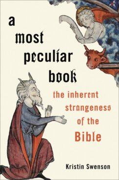 """""""A Most Peculiar Book: The Inherent Strangeness of the Bible"""" by Kristin Swenson. Courtesy image"""
