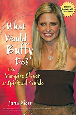 """""""What Would Buffy Do?: The Vampire Slayer as Spiritual Guide"""" by Jana Riess. Courtesy image"""