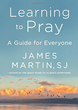 """Learning to Pray: A Guide for Everyone"" by the Rev. James Martin. Courtesy image"