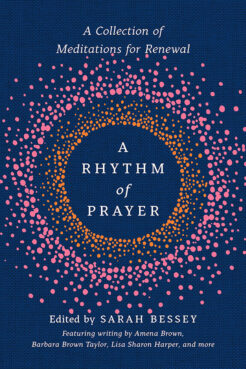 """A Rhythm of Prayer: A Collection of Meditations for Renewal,"" edited by Sarah Bessey. Courtesy image"