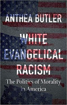 White Evangelical Racism: The Politics of Morality in America by Anthea Butler. Image courtesy of Amazon