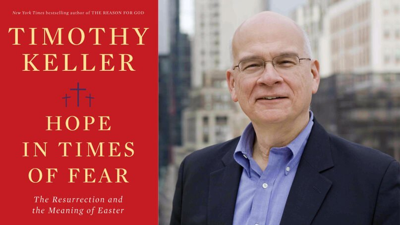 """""""Hope in Times of Fear: The Resurrection and the Meaning of Easter"""" and author Timothy Keller. Courtesy images"""
