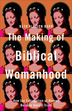 """""""The Making of Biblical Womanhood: How the Subjugation of Women Became Gospel Truth"""" Courtesy image"""