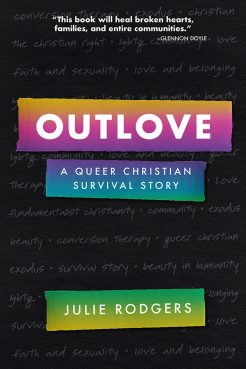 """""""Outlove: A Queer Christian Survival Story"""" by Julie Rodgers. Courtesy image"""