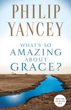 """""""What's So Amazing About Grace?"""" by Philip Yancey. Courtesy image"""