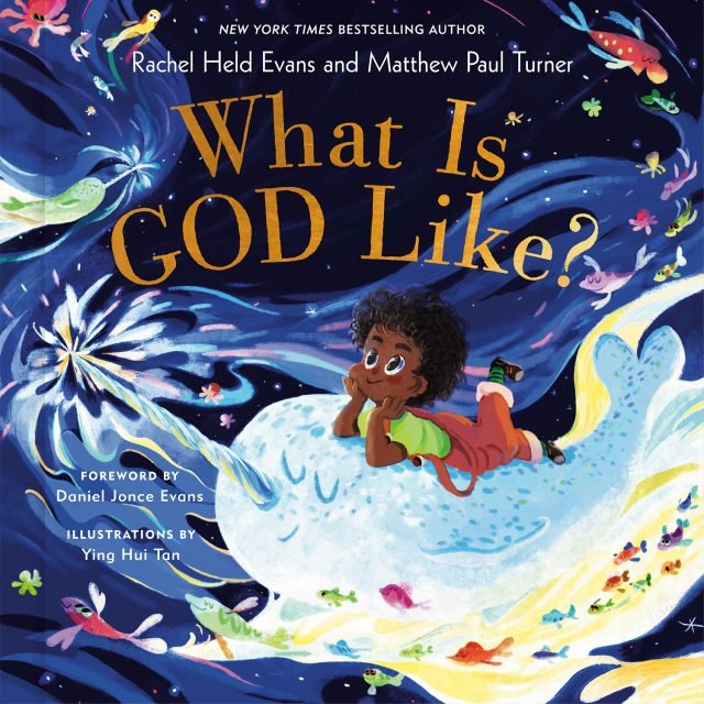 """""""What Is God Like?"""" by Rachel Held Evans and Matthew Paul Turner. Image courtesy of Convergent Books"""