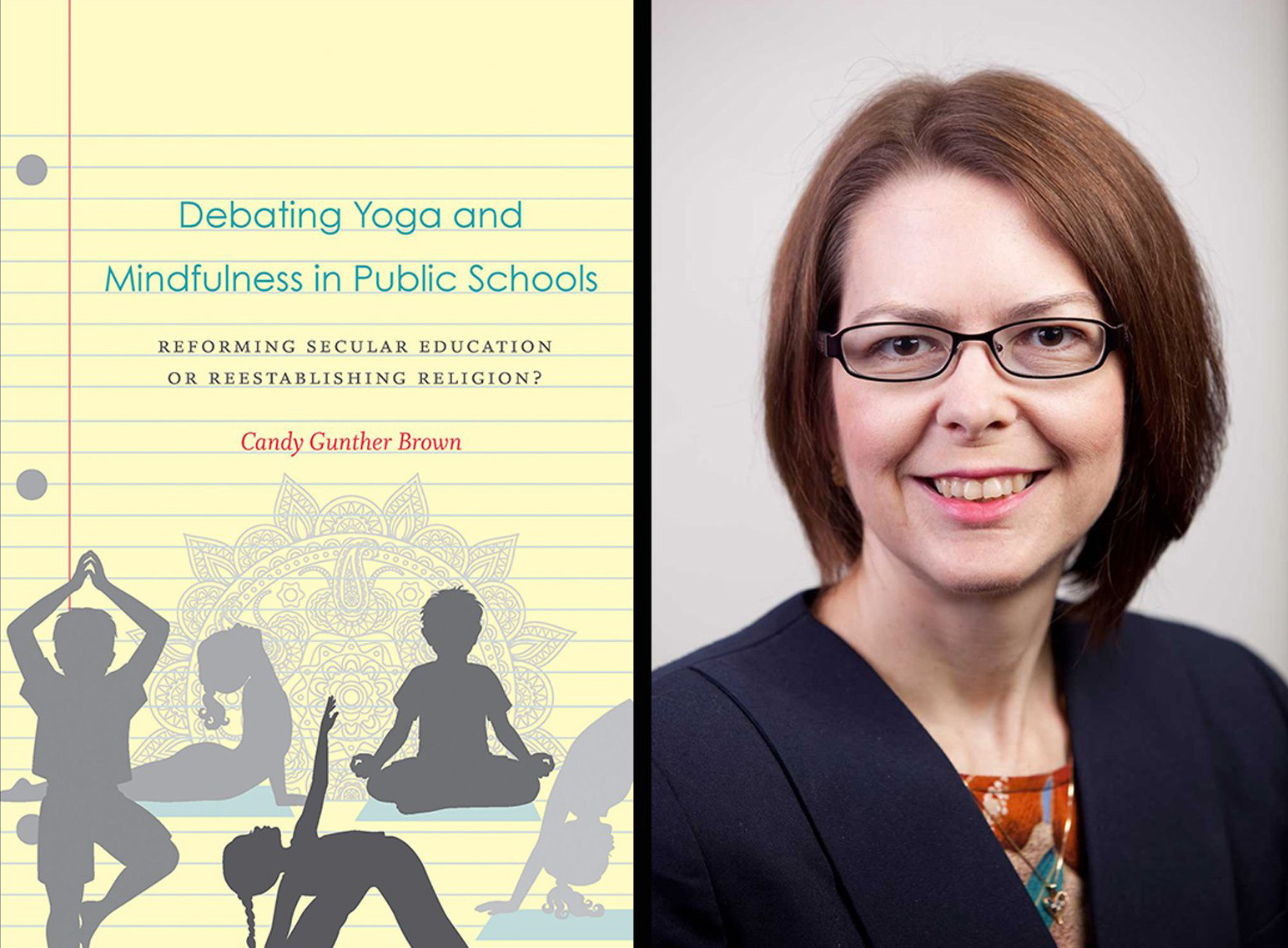 """""""Debating Yoga and Mindfulness in Public Schools: Reforming Secular Education or Reestablishing Religion?"""" and author Candy Gunther Brown. Courtesy images"""