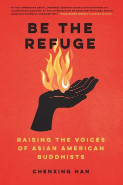 """""""Be the Refuge: Raising the Voices of Asian American Buddhists"""" by Chenxing Han. Courtesy image"""