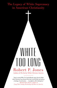 """""""White Too Long: The Legacy of White Supremacy in American Christianity"""" by Robert P. Jones. Courtesy image"""