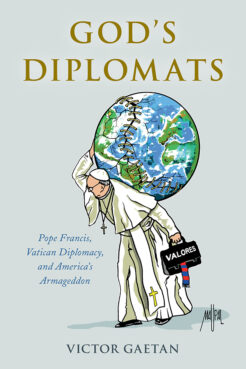 """""""God's Diplomats: Pope Francis, Vatican Diplomacy and America's Armageddon"""" by Victor Gaetan. Courtesy image"""