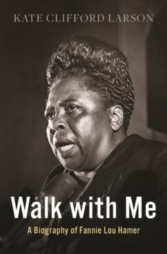 """""""Walk with Me: A Biography of Fannie Lou Hamer"""" by Kate Clifford Larson. Courtesy image"""