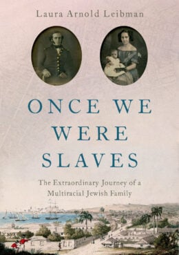 """""""Once We Were Slaves: The Extraordinary Journey of a Multiracial Jewish Family"""" by Laura Arnold Leibman. Courtesy image"""